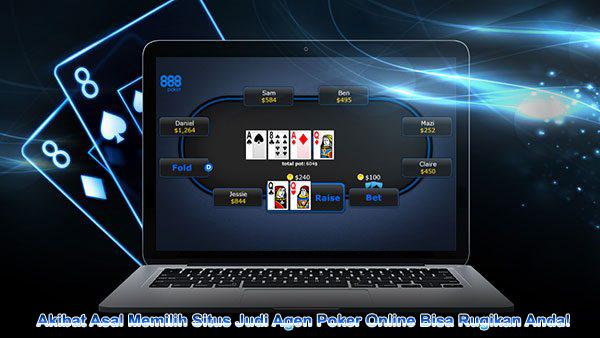 Akibat Asal Memilih Situs Judi Agen Poker Online Bisa Rugikan Anda!