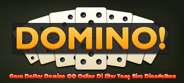 Cara Daftar Domino QQ Online Di Situs Yang Bisa Diandalkan