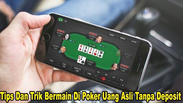 Tips Dan Trik Bermain Di Poker Uang Asli Tanpa Deposit